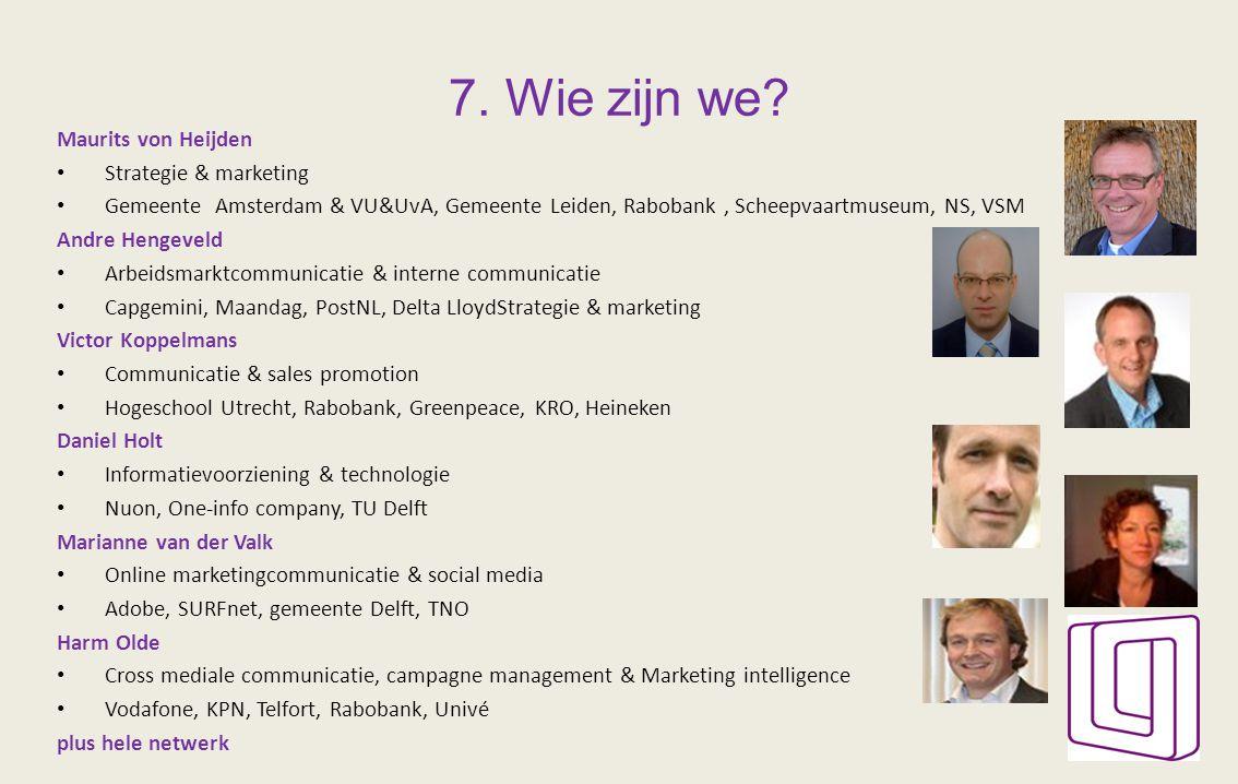 7. Wie zijn we? Maurits von Heijden Strategie & marketing Gemeente Amsterdam & VU&UvA, Gemeente Leiden, Rabobank, Scheepvaartmuseum, NS, VSM Andre Hen