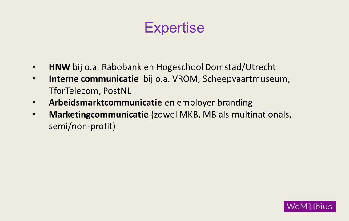 Expertise HNW bij o.a. Rabobank en Hogeschool Domstad/Utrecht Interne communicatie bij o.a. VROM, Scheepvaartmuseum, TforTelecom, PostNL Arbeidsmarktc