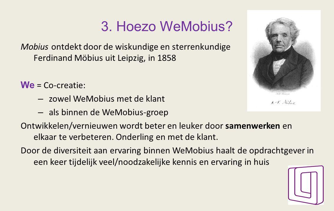 3. Hoezo WeMobius? Mobius ontdekt door de wiskundige en sterrenkundige August Ferdinand Möbius uit Leipzig, in 1858 We = Co-creatie: – zowel WeMobius