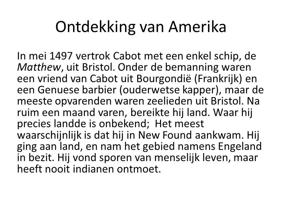 Ontdekking van Amerika In mei 1497 vertrok Cabot met een enkel schip, de Matthew, uit Bristol. Onder de bemanning waren een vriend van Cabot uit Bourg