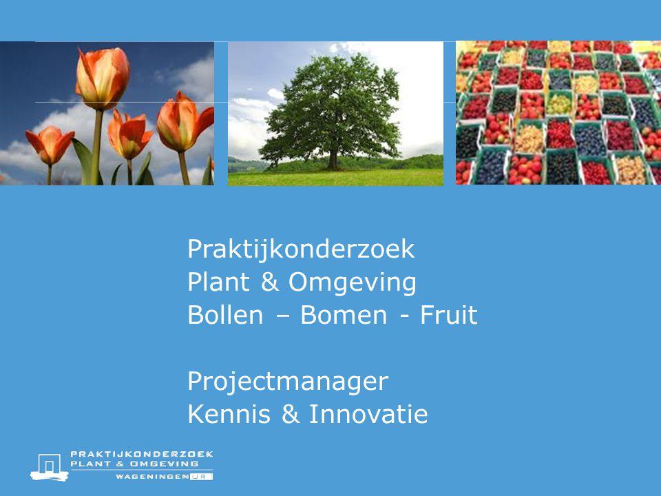 Praktijkonderzoek Plant & Omgeving Bollen – Bomen - Fruit Projectmanager Kennis & Innovatie