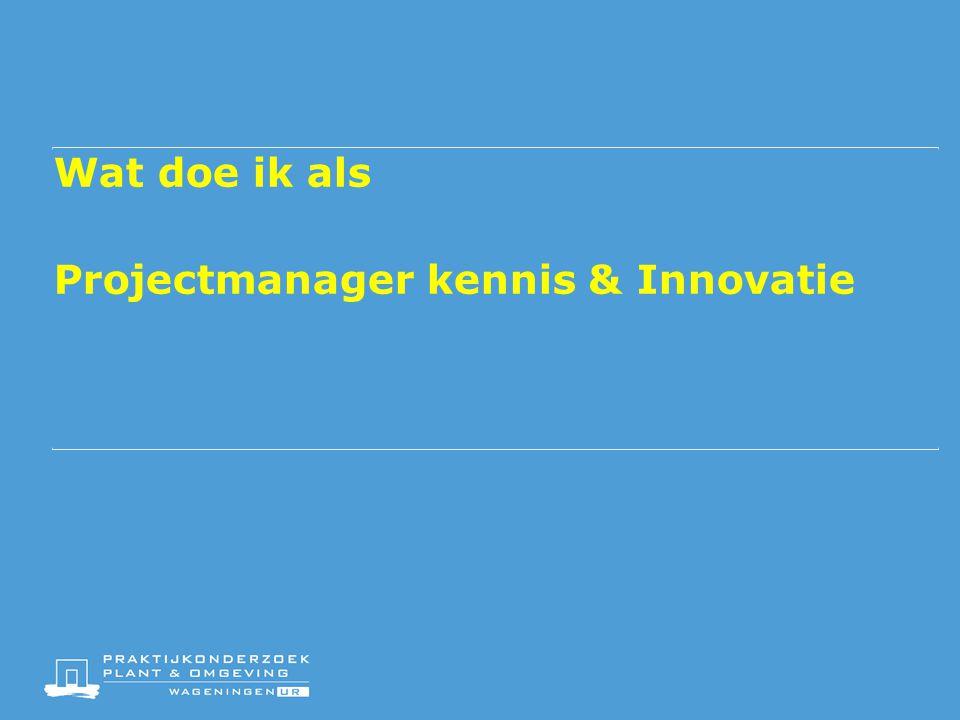 Wat doe ik als Projectmanager kennis & Innovatie