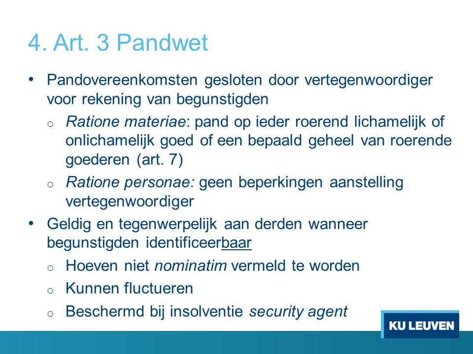 4. Art. 3 Pandwet Pandovereenkomsten gesloten door vertegenwoordiger voor rekening van begunstigden o Ratione materiae: pand op ieder roerend lichamel