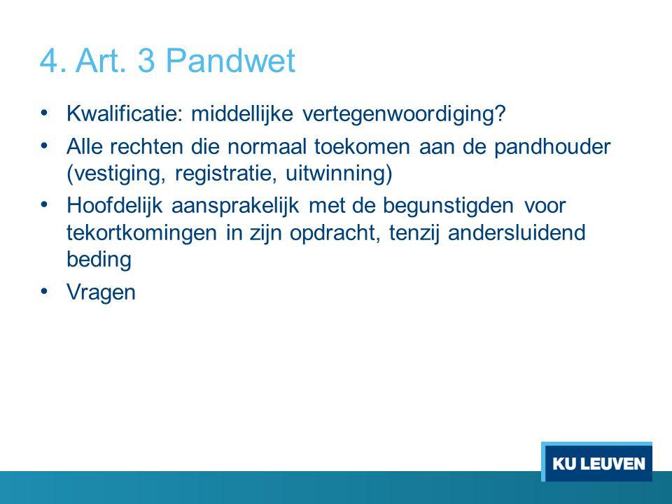 4. Art. 3 Pandwet Kwalificatie: middellijke vertegenwoordiging? Alle rechten die normaal toekomen aan de pandhouder (vestiging, registratie, uitwinnin