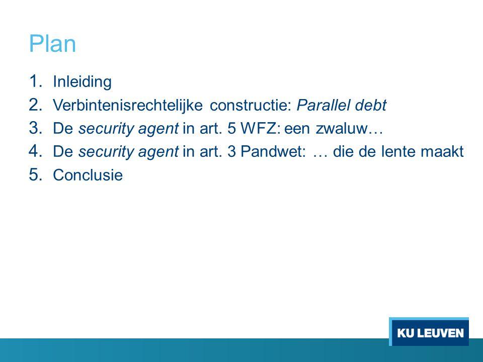 Plan 1. Inleiding 2. Verbintenisrechtelijke constructie: Parallel debt 3. De security agent in art. 5 WFZ: een zwaluw… 4. De security agent in art. 3