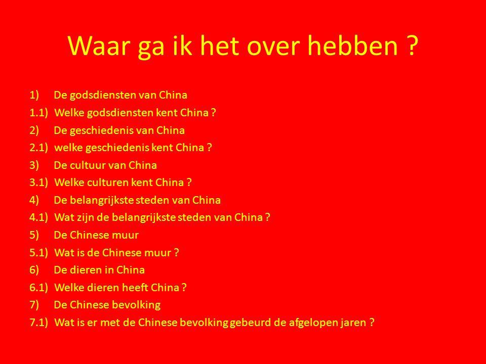 Waar ga ik het over hebben ? 1)De godsdiensten van China 1.1) Welke godsdiensten kent China ? 2)De geschiedenis van China 2.1) welke geschiedenis kent