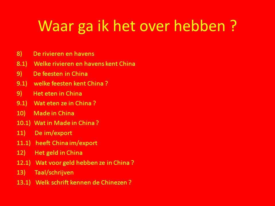 Waar ga ik het over hebben ? 8) De rivieren en havens 8.1) Welke rivieren en havens kent China 9) De feesten in China 9.1) welke feesten kent China ?