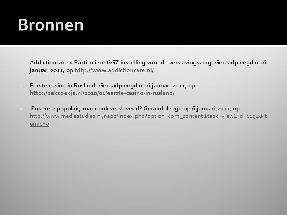  Addictioncare » Particuliere GGZ instelling voor de verslavingszorg. Geraadpleegd op 6 januari 2011, op http://www.addictioncare.nl/http://www.addic