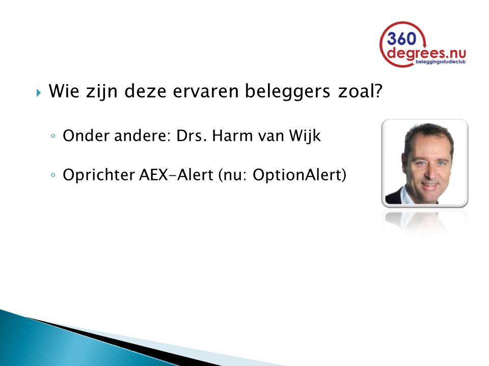  Wie zijn deze ervaren beleggers zoal? ◦ Onder andere: Drs. Harm van Wijk ◦ Oprichter AEX-Alert (nu: OptionAlert)
