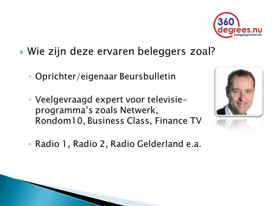  Wie zijn deze ervaren beleggers zoal? ◦ Oprichter/eigenaar Beursbulletin ◦ Veelgevraagd expert voor televisie- programma's zoals Netwerk, Rondom10,