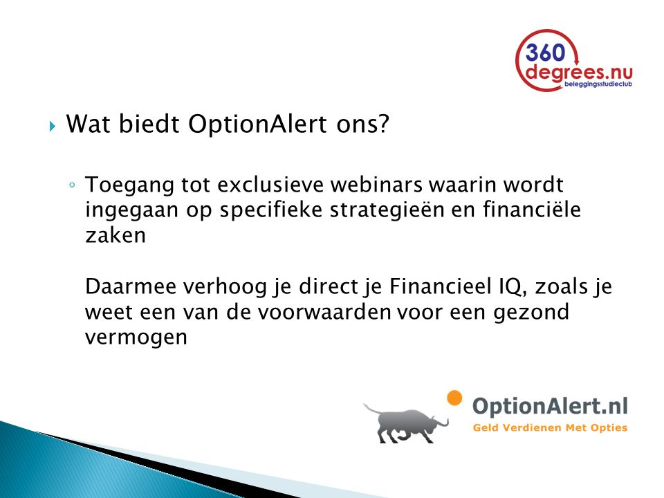  Wat biedt OptionAlert ons? ◦ Toegang tot exclusieve webinars waarin wordt ingegaan op specifieke strategieën en financiële zaken Daarmee verhoog je