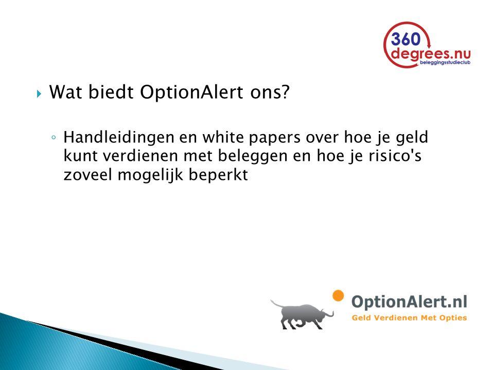  Wat biedt OptionAlert ons? ◦ Handleidingen en white papers over hoe je geld kunt verdienen met beleggen en hoe je risico's zoveel mogelijk beperkt