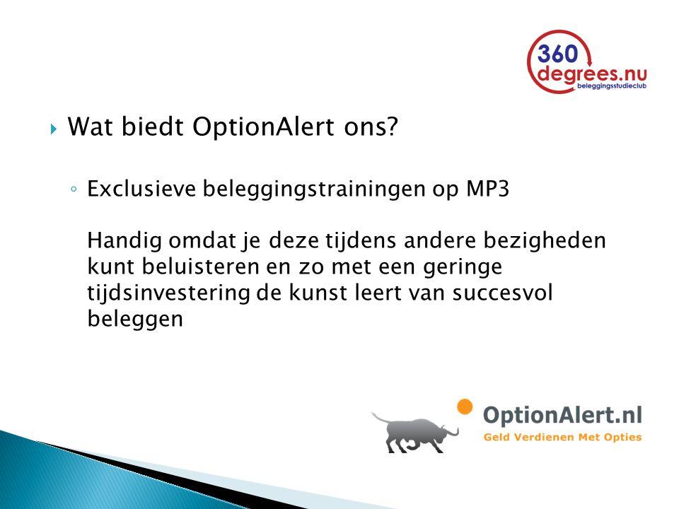  Wat biedt OptionAlert ons? ◦ Exclusieve beleggingstrainingen op MP3 Handig omdat je deze tijdens andere bezigheden kunt beluisteren en zo met een ge