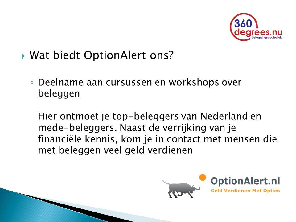  Wat biedt OptionAlert ons? ◦ Deelname aan cursussen en workshops over beleggen Hier ontmoet je top-beleggers van Nederland en mede-beleggers. Naast