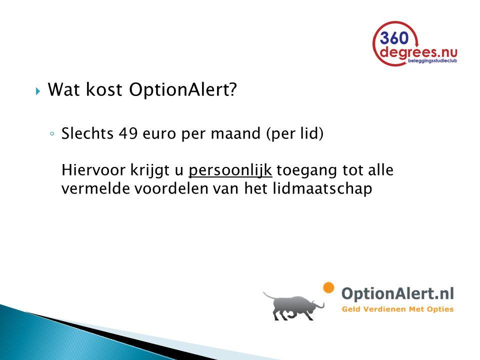  Wat kost OptionAlert? ◦ Slechts 49 euro per maand (per lid) Hiervoor krijgt u persoonlijk toegang tot alle vermelde voordelen van het lidmaatschap