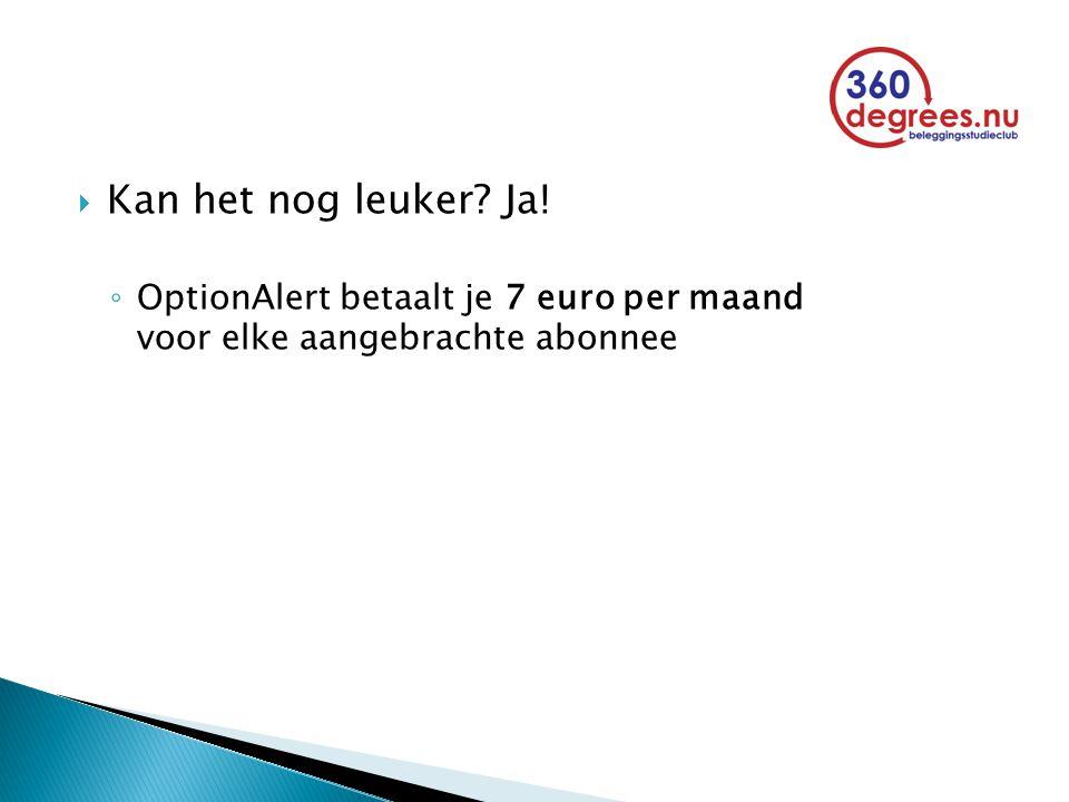  Kan het nog leuker? Ja! ◦ OptionAlert betaalt je 7 euro per maand voor elke aangebrachte abonnee