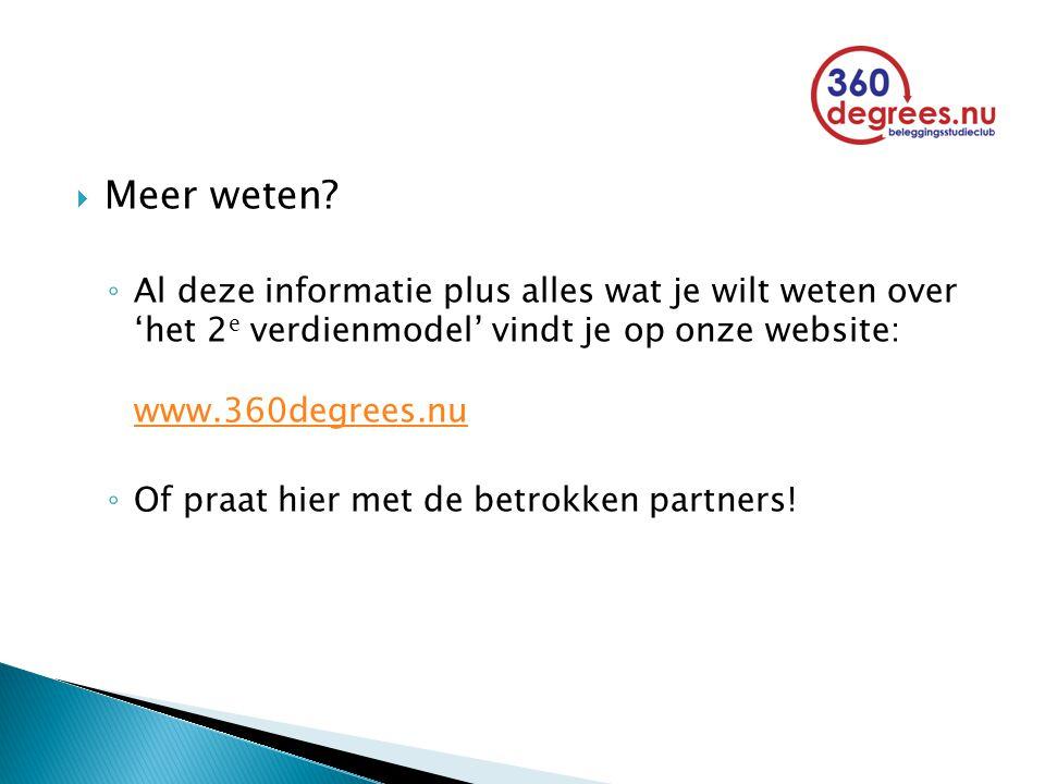  Meer weten? ◦ Al deze informatie plus alles wat je wilt weten over 'het 2 e verdienmodel' vindt je op onze website: www.360degrees.nu www.360degrees