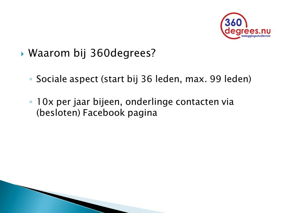  Waarom bij 360degrees? ◦ Sociale aspect (start bij 36 leden, max. 99 leden) ◦ 10x per jaar bijeen, onderlinge contacten via (besloten) Facebook pagi