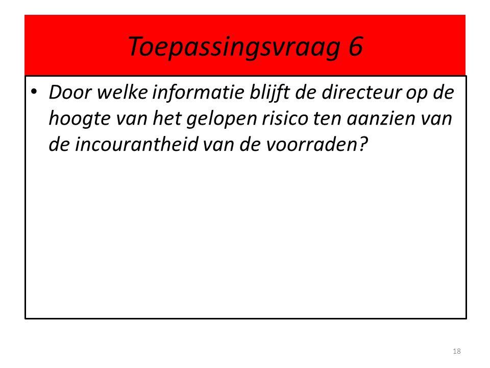 Toepassingsvraag 6 Door welke informatie blijft de directeur op de hoogte van het gelopen risico ten aanzien van de incourantheid van de voorraden? 18