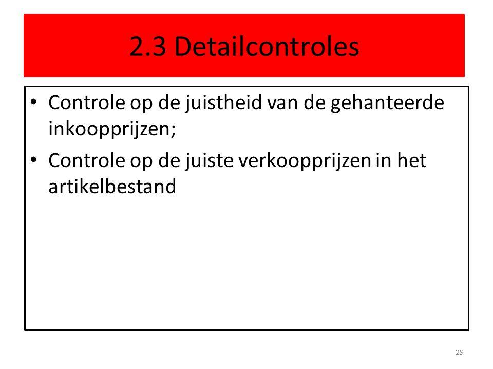 2.3 Detailcontroles Controle op de juistheid van de gehanteerde inkoopprijzen; Controle op de juiste verkoopprijzen in het artikelbestand 29