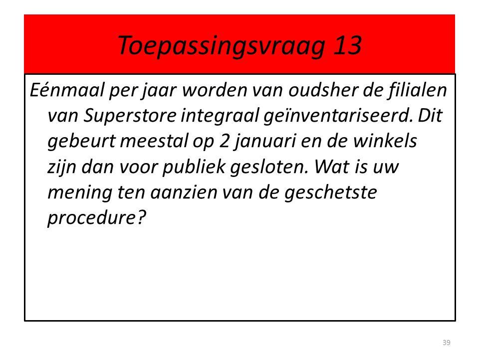 Toepassingsvraag 13 Eénmaal per jaar worden van oudsher de filialen van Superstore integraal geïnventariseerd. Dit gebeurt meestal op 2 januari en de