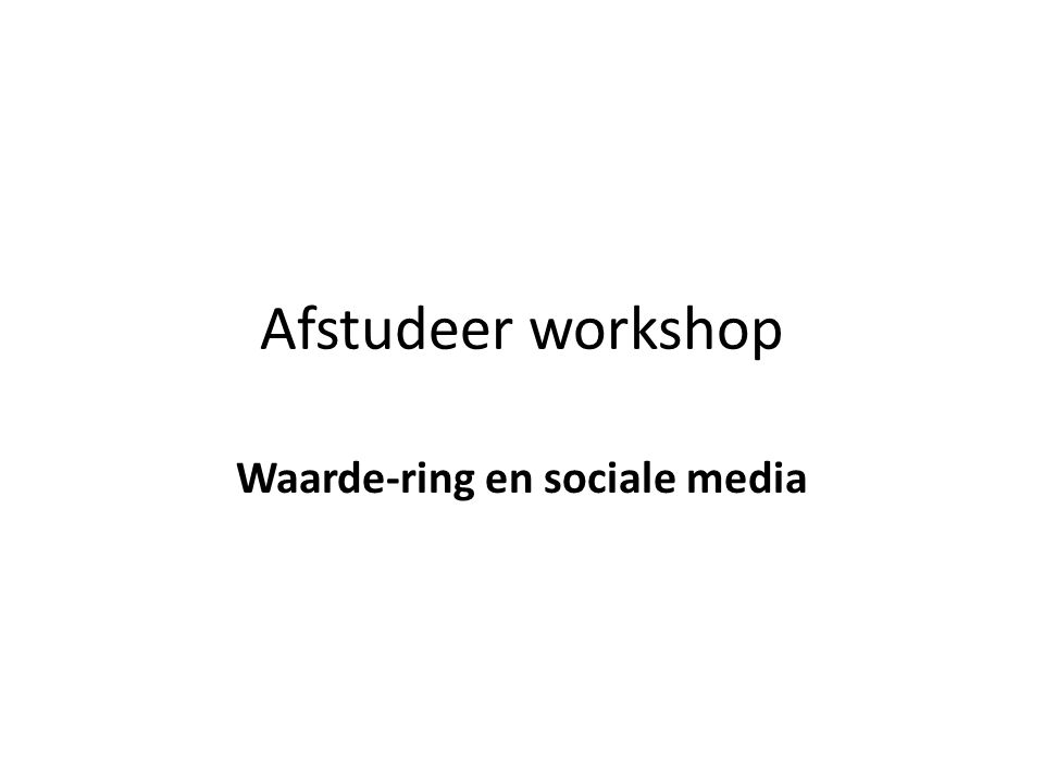 Afstudeer workshop Waarde-ring en sociale media