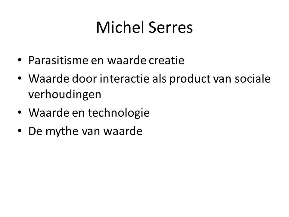 Michel Serres Parasitisme en waarde creatie Waarde door interactie als product van sociale verhoudingen Waarde en technologie De mythe van waarde