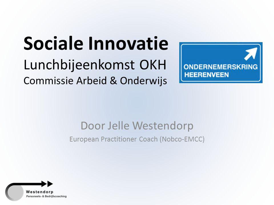 Sociale Innovatie Lunchbijeenkomst OKH Commissie Arbeid & Onderwijs Door Jelle Westendorp European Practitioner Coach (Nobco-EMCC)