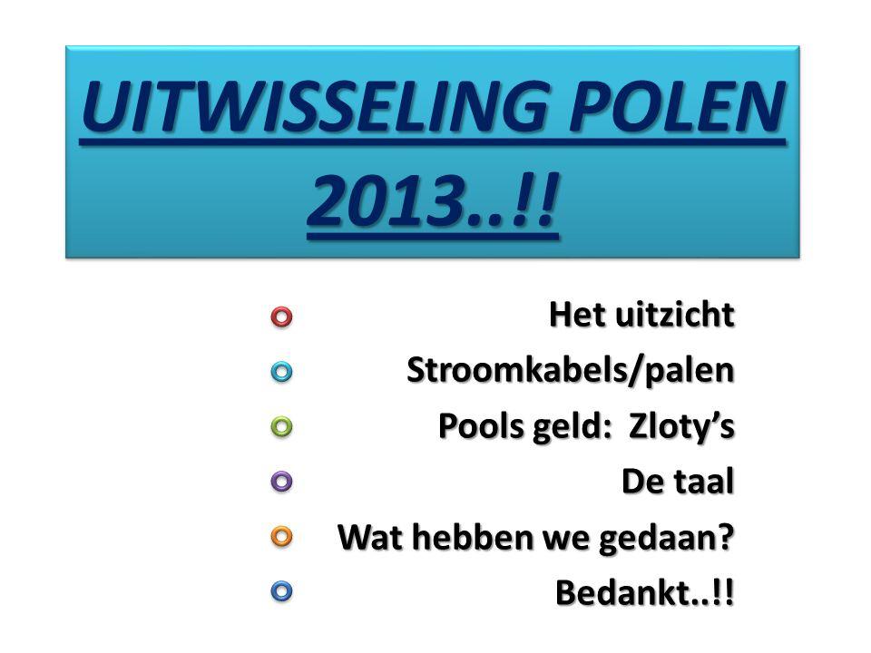UITWISSELING POLEN 2013..!! Het uitzicht Stroomkabels/palen Pools geld: Zloty's De taal Wat hebben we gedaan? Bedankt..!!