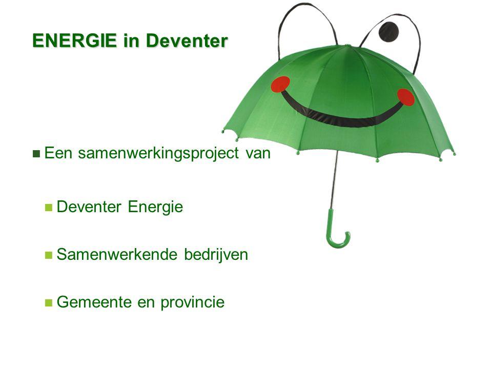 ENERGIE in Deventer Een samenwerkingsproject van Deventer Energie Samenwerkende bedrijven Gemeente en provincie