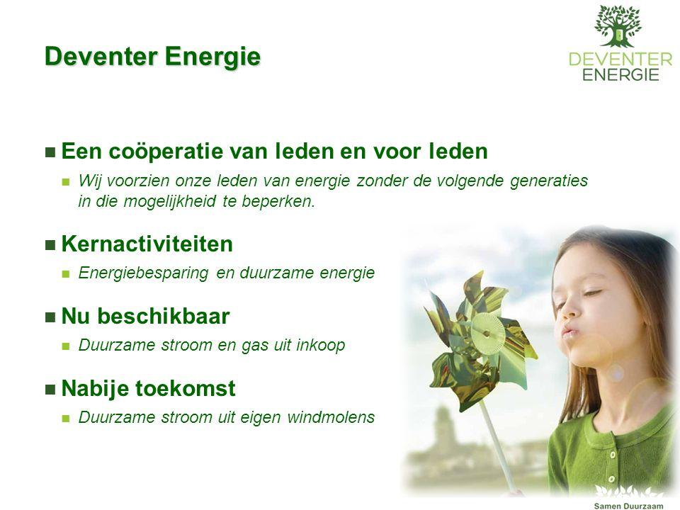 Deventer Energie Een coöperatie van leden en voor leden Wij voorzien onze leden van energie zonder de volgende generaties in die mogelijkheid te beper