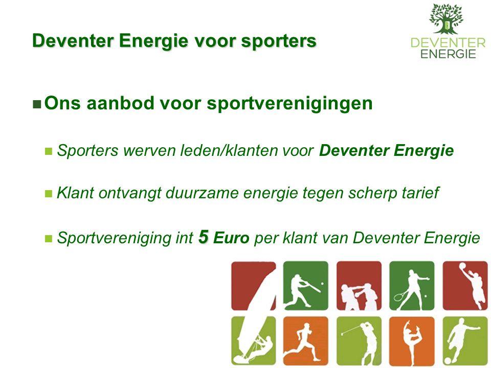 Deventer Energie voor sporters Ons aanbod voor sportverenigingen Sporters werven leden/klanten voor Deventer Energie Klant ontvangt duurzame energie t