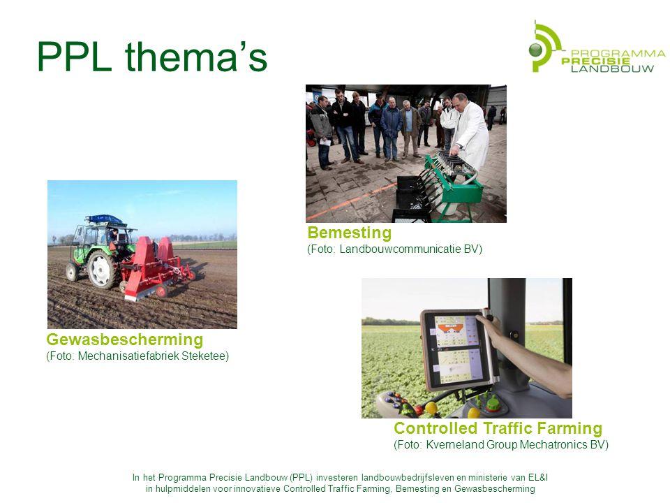 In het Programma Precisie Landbouw (PPL) investeren landbouwbedrijfsleven en ministerie van EL&I in hulpmiddelen voor innovatieve Controlled Traffic Farming, Bemesting en Gewasbescherming Werkplannen gewasbescherming 1 e tranche Van den Borne : Spuitsysteem gewasbescherming + mest Van den Borne: Dataverwerking phytophtora Bio Trio: Onkruidbestrijding in de rij Hamster / Wage : Veldproeven relatie biomassa – GBM (fungiciden) Hamster / Wage : DON beheersing voor en tijdens bewaring Steketee: Automatisch onkruid bestrijden in de rij Suiker Unie : Detectie en beheersing ziekten en plagen
