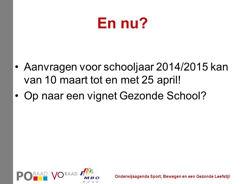 En nu? Aanvragen voor schooljaar 2014/2015 kan van 10 maart tot en met 25 april! Op naar een vignet Gezonde School? Onderwijsagenda Sport, Bewegen en