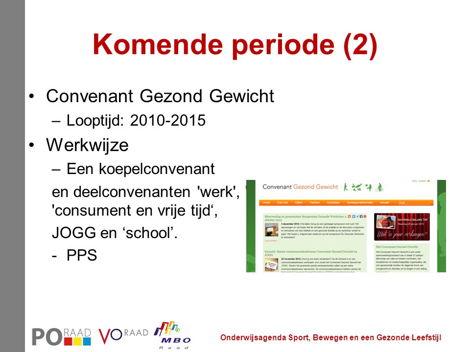 Komende periode (2) Convenant Gezond Gewicht –Looptijd: 2010-2015 Werkwijze –Een koepelconvenant en deelconvenanten 'werk', 'school', 'consument en vr