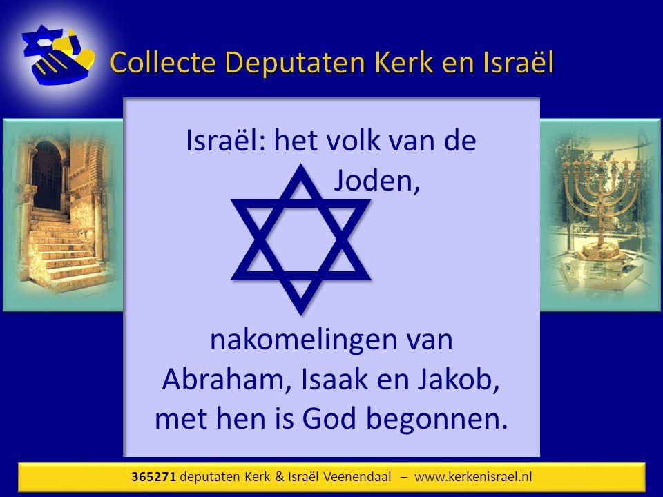 Israël: het volk van de …..… Joden, nakomelingen van Abraham, Isaak en Jakob, met hen is God begonnen.