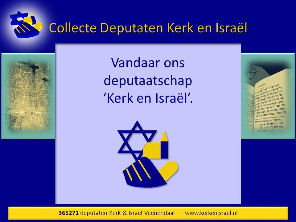 Vandaar ons deputaatschap 'Kerk en Israël'.
