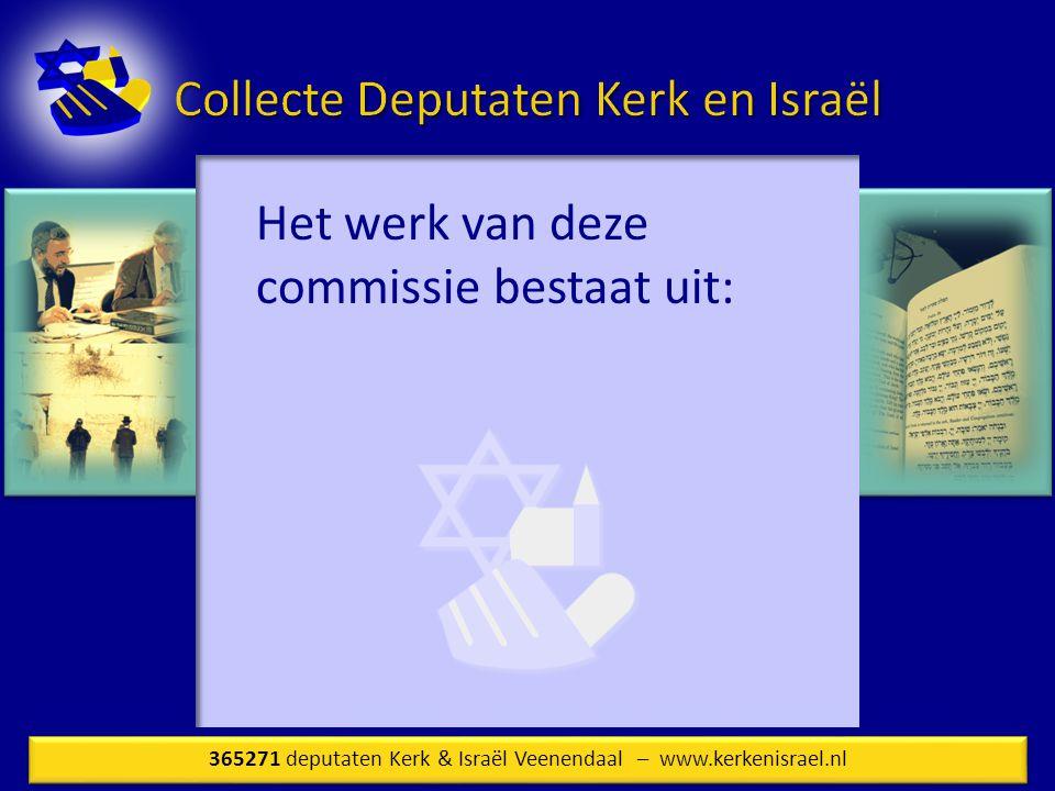 Het werk van deze commissie bestaat uit: 365271 deputaten Kerk & Israël Veenendaal – www.kerkenisrael.nl
