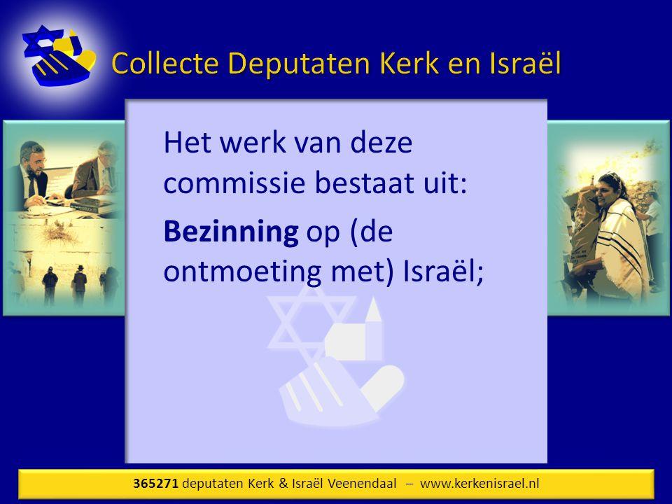 Het werk van deze commissie bestaat uit: Bezinning op (de ontmoeting met) Israël; 365271 deputaten Kerk & Israël Veenendaal – www.kerkenisrael.nl