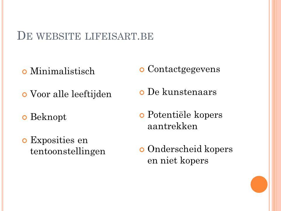 D E WEBSITE LIFEISART. BE Minimalistisch Voor alle leeftijden Beknopt Exposities en tentoonstellingen Contactgegevens De kunstenaars Potentiële kopers