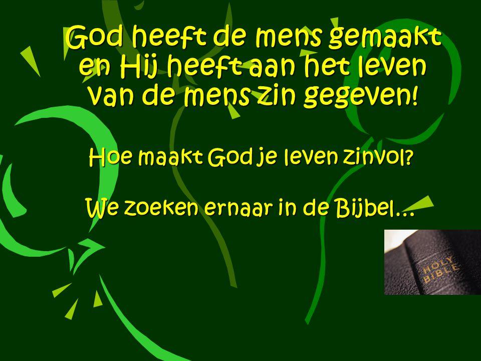 God heeft de mens gemaakt en Hij heeft aan het leven van de mens zin gegeven.