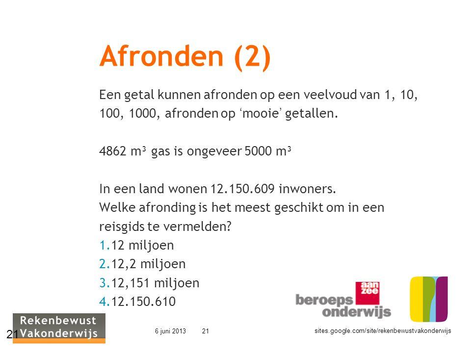sites.google.com/site/rekenbewustvakonderwijs 6 juni 201321 Afronden (2) Een getal kunnen afronden op een veelvoud van 1, 10, 100, 1000, afronden op '