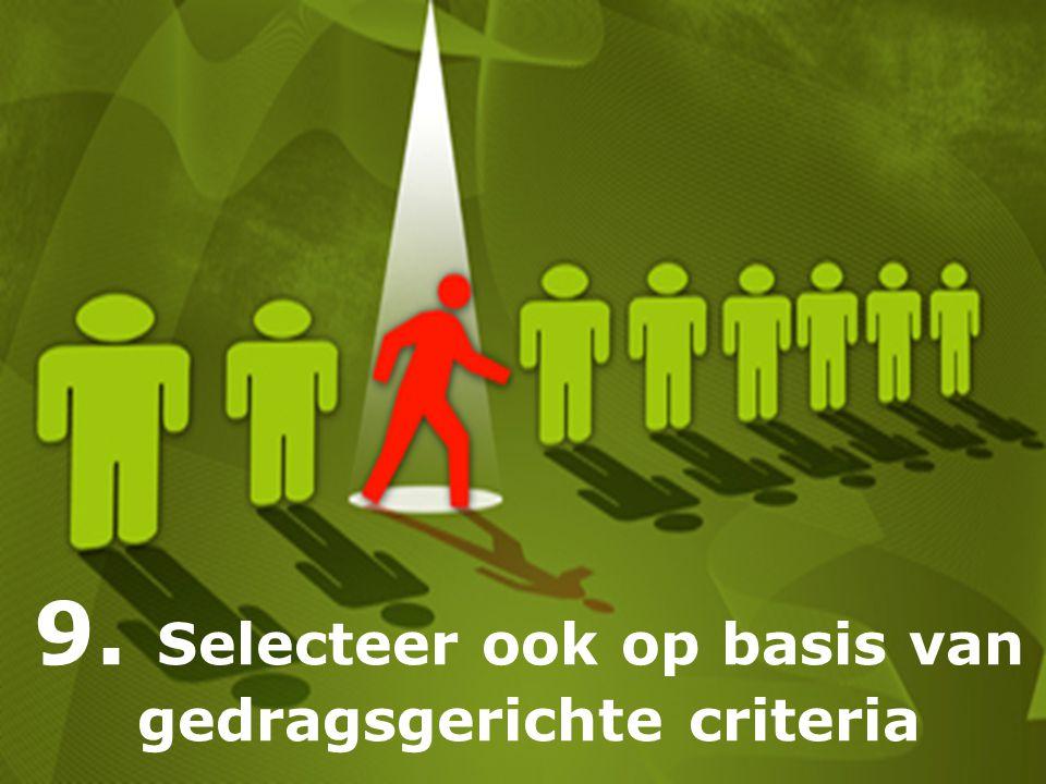 9. Selecteer ook op basis van gedragsgerichte criteria