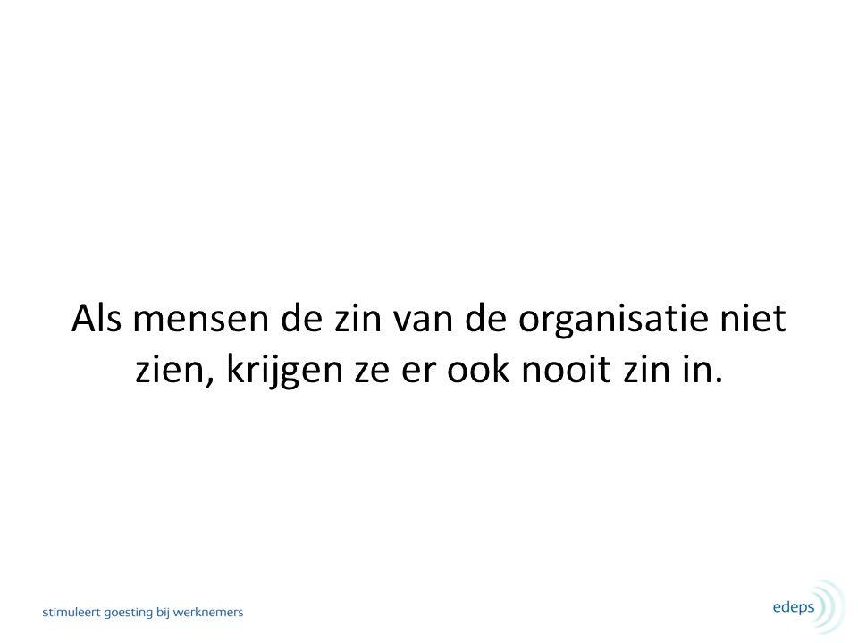 Als mensen de zin van de organisatie niet zien, krijgen ze er ook nooit zin in.