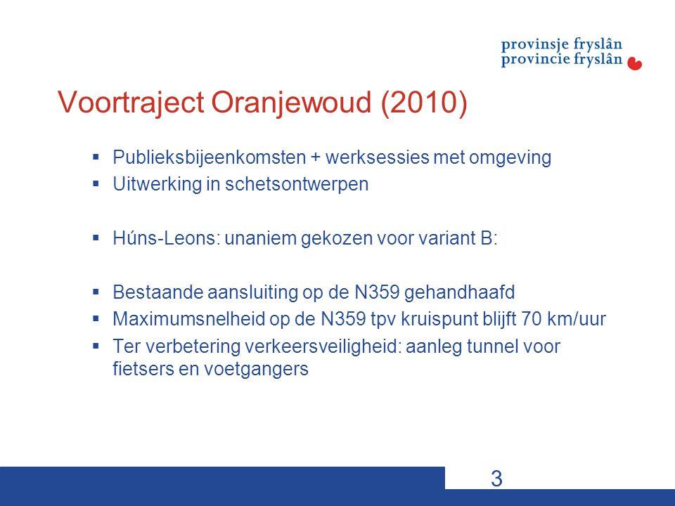 Voortraject Oranjewoud (2010)  Publieksbijeenkomsten + werksessies met omgeving  Uitwerking in schetsontwerpen  Húns-Leons: unaniem gekozen voor variant B:  Bestaande aansluiting op de N359 gehandhaafd  Maximumsnelheid op de N359 tpv kruispunt blijft 70 km/uur  Ter verbetering verkeersveiligheid: aanleg tunnel voor fietsers en voetgangers 3