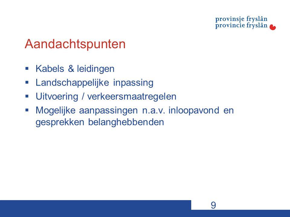 Aandachtspunten  Kabels & leidingen  Landschappelijke inpassing  Uitvoering / verkeersmaatregelen  Mogelijke aanpassingen n.a.v.