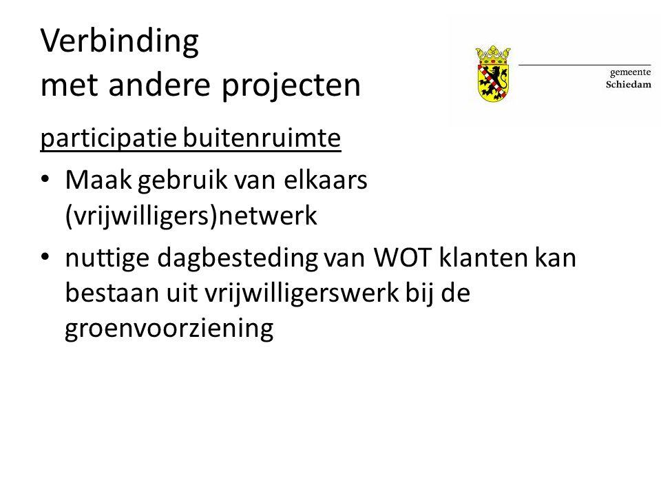 Verbinding met andere projecten participatie buitenruimte Maak gebruik van elkaars (vrijwilligers)netwerk nuttige dagbesteding van WOT klanten kan bestaan uit vrijwilligerswerk bij de groenvoorziening