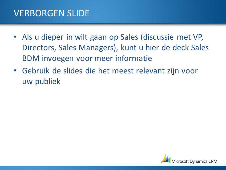 VERBORGEN SLIDE Als u dieper in wilt gaan op Sales (discussie met VP, Directors, Sales Managers), kunt u hier de deck Sales BDM invoegen voor meer informatie Gebruik de slides die het meest relevant zijn voor uw publiek