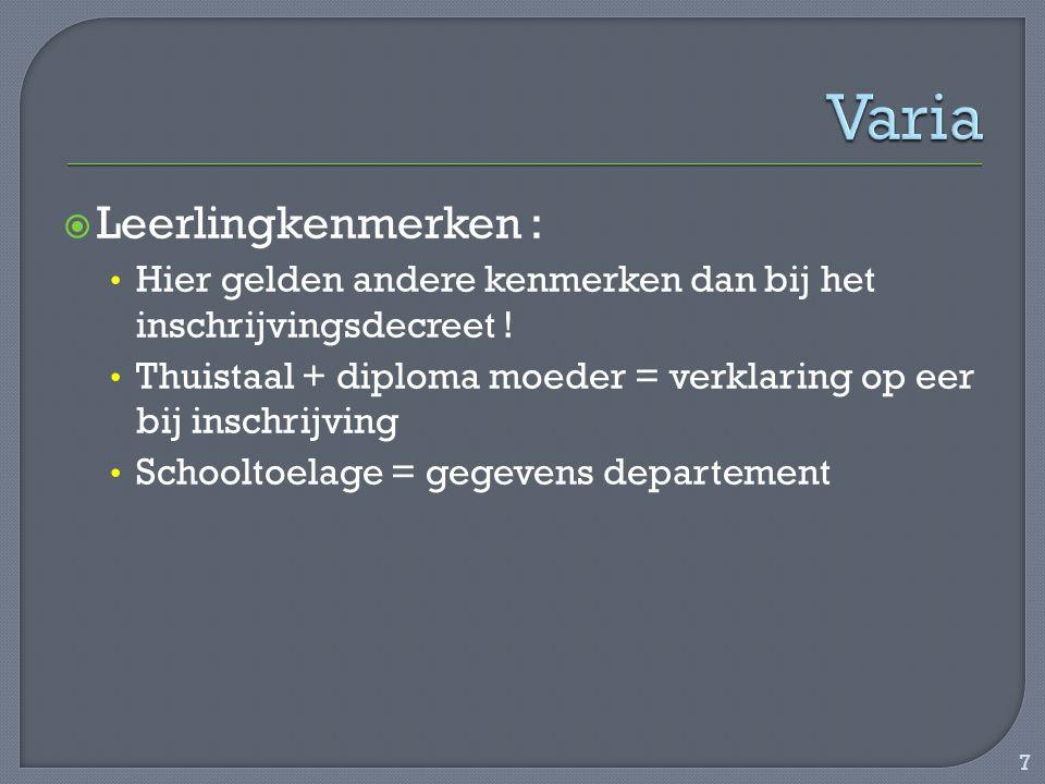  Leerlingkenmerken : Hier gelden andere kenmerken dan bij het inschrijvingsdecreet ! Thuistaal + diploma moeder = verklaring op eer bij inschrijving