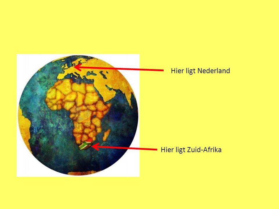 Hier ligt Zuid-Afrika Hier ligt Nederland